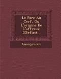 Le Parc Au Cerf, Ou L'Origine de L'Affreux D Eficit...