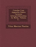Comdiae Cum Appositis Italico Carmine Interpretationibus AC Notis, Volume 5...