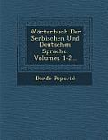 Worterbuch Der Serbischen Und Deutschen Sprache, Volumes 1-2...