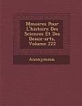 M Moires Pour L'Histoire Des Sciences Et Des Beaux-Arts, Volume 222