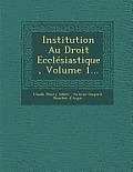 Institution Au Droit Ecclesiastique, Volume 1...