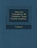 Oeuvres Completes de Voltaire: Tome Trente-Unieme...