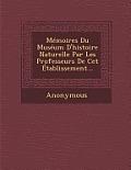 Memoires Du Museum D'Histoire Naturelle Par Les Professeurs de CET Etablissement...