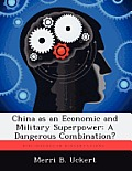 China as an Economic and Military Superpower: A Dangerous Combination?