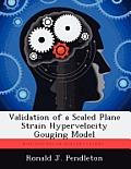 Validation of a Scaled Plane Strain Hypervelocity Gouging Model