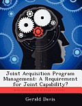 Joint Acquisition Program Management: A Requirement for Joint Capability?