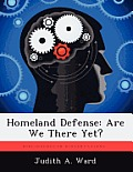 Homeland Defense: Are We There Yet?