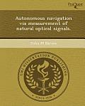 Autonomous Navigation Via Measurement Of Natural Optical Signals. by John M. Barnes