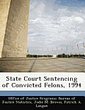 State Court Sentencing of Convicted Felons, 1994