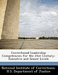 Correctional Leadership Competencies For The 21st Century: Executive & Senior Levels by National Institute Of Corrections U. S.