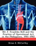 Bg J. Franklin Bell and the Practice of Operational Art in the Philippines, 1901-1902