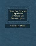 Vies Des Grands Capitaines Fran Ais Du Moyen- GE, ...