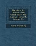 Napoleon III: Roman Und Geschichte Von Lucian Herbert, Volume 2...