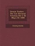 Oraci N F Nebre ... Por Las Heroicas V Ctimas del 2 de Mayo de 1808