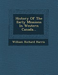 History of the Early Missions in Western Canada...
