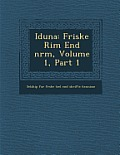 Iduna: Friske Rim End NR M, Volume 1, Part 1