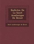 Bulletin de La Soci T Acad Mique de Brest