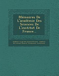 Memoires de L'Academie Des Sciences de L'Institut de France...