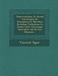 Observationes in Secula Christiana de Disciplina Et Moribus Ecclesiae Catholicae in Usum Cleri Utriusque Sacerdote Ad Divum Blasium...