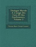 Th Ologie Morale A L'Usage Des Cur S Et Des Confesseurs, Volume 2
