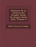 Resumen de La Historia del Ecuador Desde Su Origen Hasta 1845, Volume 6