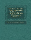 Oklahoma Reports: Cases Determined in the Supreme Court of the State of Oklahoma, Volume 22...