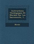 Instructions Theologiques Et Morales Sur Les Sacrements, 1...