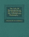 The Life of Ramanujacharya: The Exponent of the VI Istadvaita Philosophy...