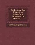 Collection Des Memoires Relatifs a LH Istoire de France......
