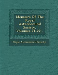 Memoirs of the Royal Astronomical Society, Volumes 21-22...