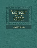 Les Agronomes Latins Caton, Varron, Columelle, Palladius...
