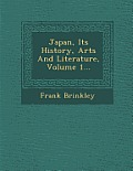 Japan, Its History, Arts and Literature, Volume 1...