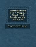 Vierteljahrsschrift Fur Wappen-, Siegel- Und Familienkunde, Volume 20