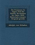 Die Franzosen in Algier Und Die Pariser Revolution Im Jahre 1830: Historisch-Romant. Original-Gem Lde