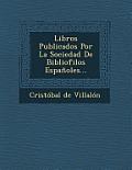 Libros Publicados Por La Sociedad de Bibliofilos Espanoles...