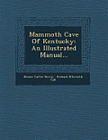 Mammoth Cave of Kentucky: An Illustrated Manual...