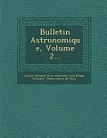 Bulletin Astronomique, Volume 2...