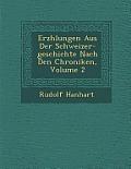 Erz Hlungen Aus Der Schweizer-Geschichte Nach Den Chroniken, Volume 2