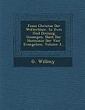 Jesus Christus Der Welterloser, in Zwei Und Dreissig Gesangen, Nach Der Harmonie Der Vier Evangelien, Volume 3...