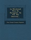 Le Reverend Pere de Ravignan, Sa Vie, Ses Oeuvres...