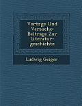 Vortr GE Und Versuche: Beitrage Zur Literatur-Geschichte