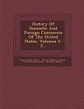 History of Domestic and Foreign Commerce of the United States, Volumes 1-2...