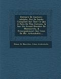 Histoire de Gustave-Adolphe, Roi de Suede: Composee Sur Tout Ce Qui a Paru de Plus Curieux, & Sur Un Grand Nombre de Manuscrits, & Principalement Sur