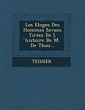 Les Eloges Des Hommes Savans Tirees de L Histoire de M. de Thou...