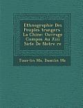 Ethnographie Des Peuples Trangers La Chine: Ouvrage Compos Au XIII Si Cle de Notre Re