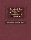 Jahrbuch Der Kais. K N. Geologischen Reichs-Anstalt, Volume 54