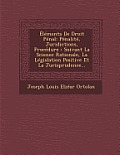 Elements de Droit Penal: Penalite, Juridictions, Procedure: Suivant La Scienec Rationale, La Legislation Positive Et La Jurisprudence...