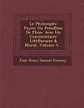 Le Philosophe Payen Ou Pens Ees de Pline: Avec Un Commentaire Litt Eraire & Moral, Volume 1...