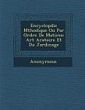 Encyclop Die M Thodique Ou Par Ordre de Mati Res: Art Aratoire Et Du Jardinage