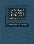 Wild Sport with Gun, Rifle, and Salmon-Rod...